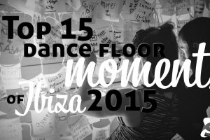 Top 15 dance floor moments of Ibiza 2015