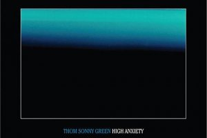 Album of the week: Thom Sonny Green 'High Anxiety'