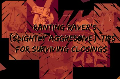 Ranting Raver's (slightly aggressive) tips for surviving closings